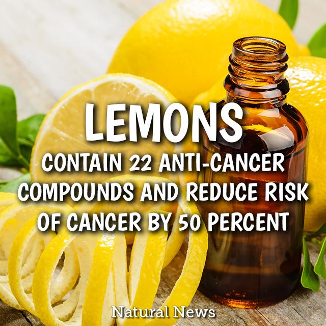 Lemons contain 22 anti-cancer compounds...