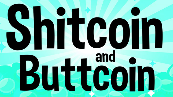 Sh*tcoin and Buttcoin - CounterThink.com