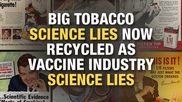 Vaccine science LIES are recycled Big Tobacco LIES
