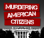 Image of the White House with banner that reads: Murdering American Citizens