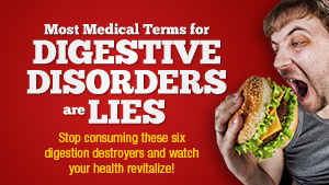 Most medical terms for digestive disorders are LIES - stop consuming these six digestion destroyers and watch your health revitalize!