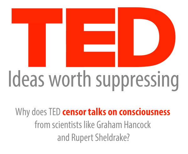 TED talks now routinely censoring scientists who share ideas on consciousness TED Ideas Worth Suppressing Hancock Sheldrake 600 White