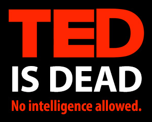 TED aligns with Monsanto, halting any talks about GMOs, food as medicine or natural healing TED is Dead No Intelligence Allowed 300