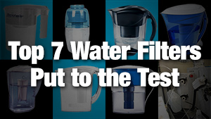 Top 7 Water Filters Put to the Test