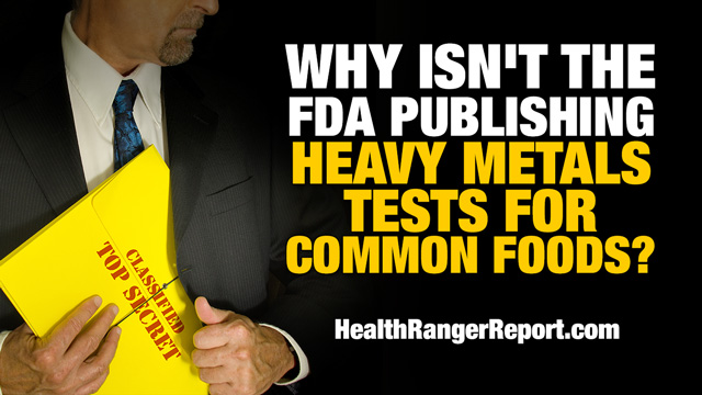 Image: The Health Ranger asks: Why isn't the FDA testing foods for heavy metals and publishing the results?