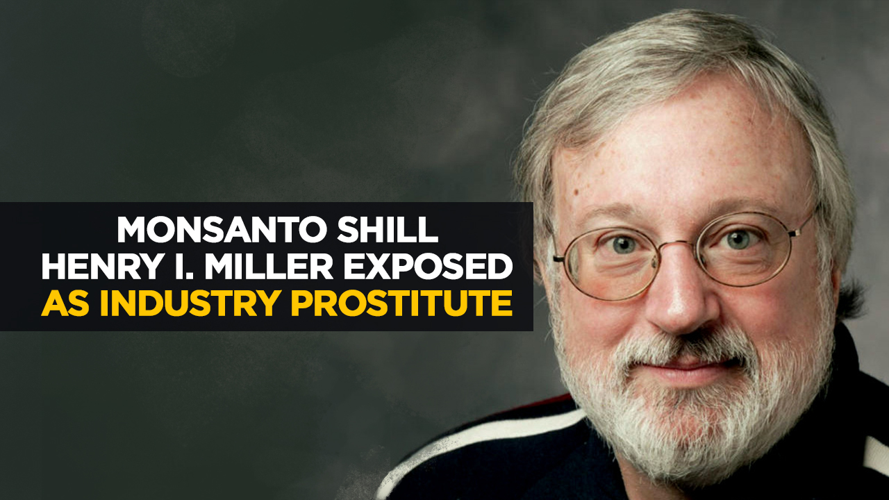 Image: The Health Ranger exposes Henry I. Miller as Monsanto prostitute