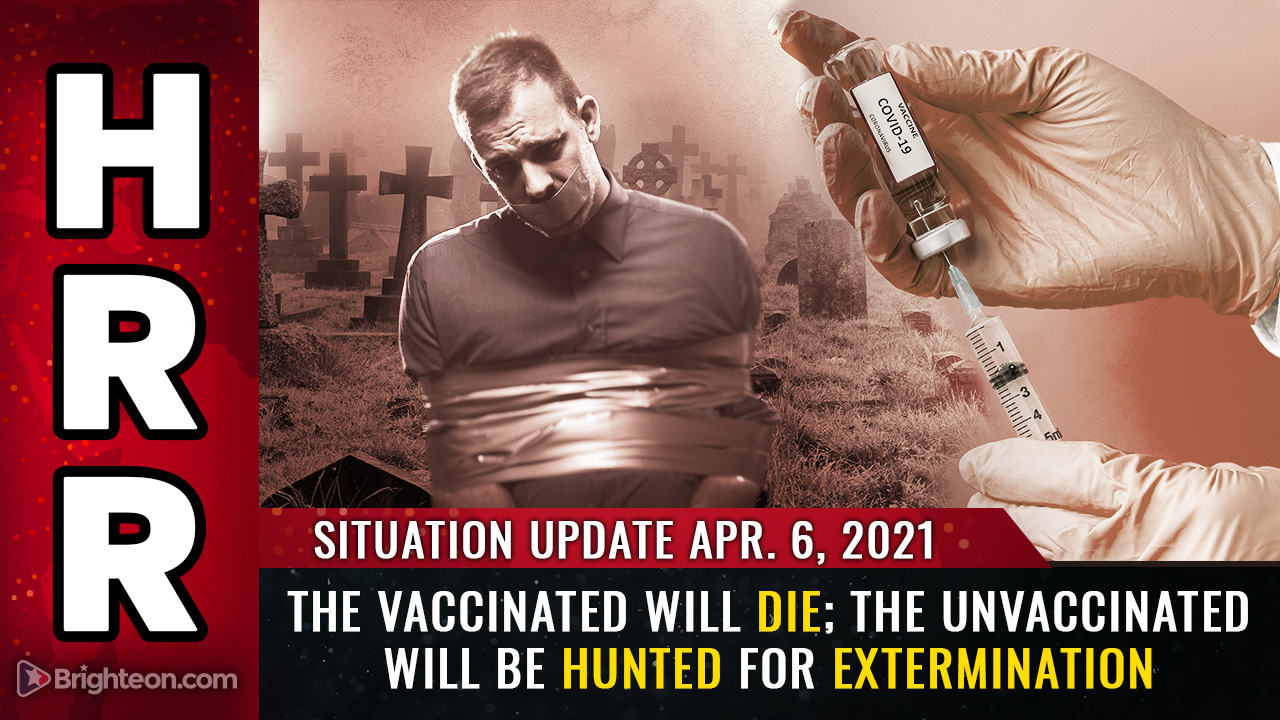 Image: Situation Update, April 6th: The vaccinated will DIE; the unvaccinated will be HUNTED