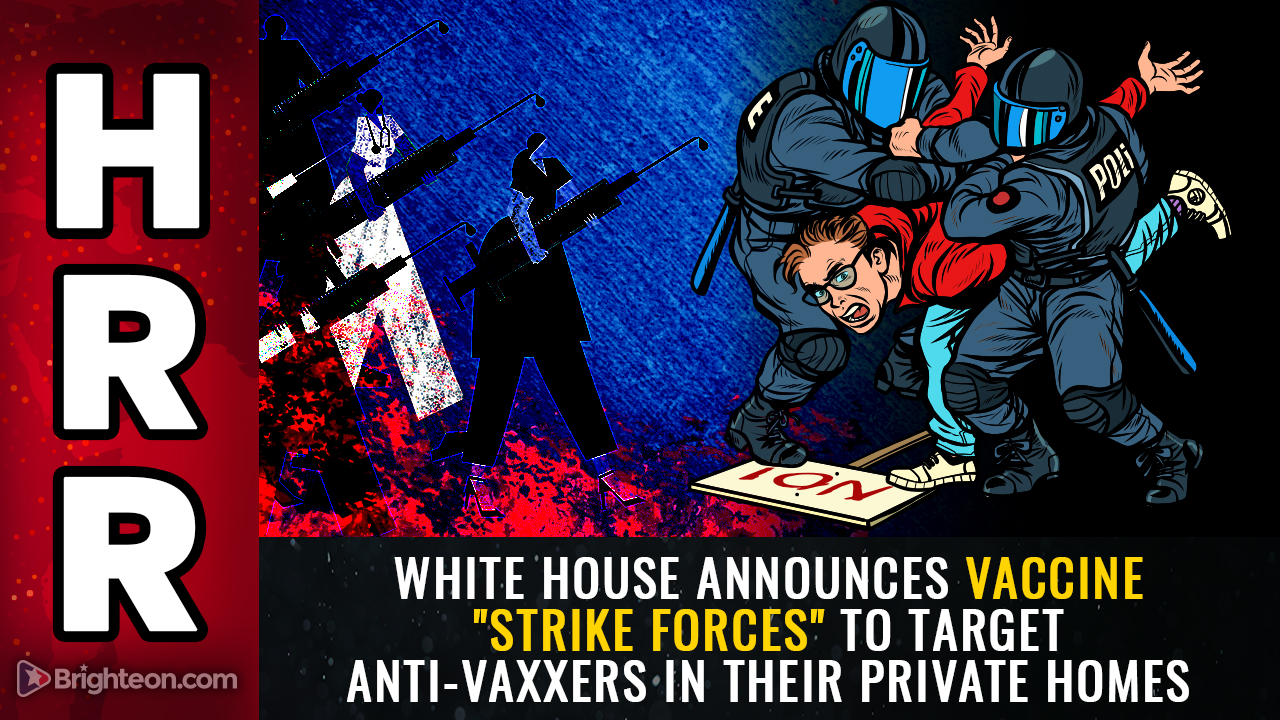 """Image: White House officially announces vaccine """"strike forces"""" that will go door-to-door, targeting anti-vaxxers in their homes, forcing Americans to take KILL SHOTS"""